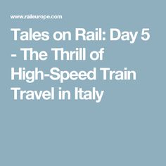 Tales on Rail: Day 5 - The Thrill of High-Speed Train Travel in Italy