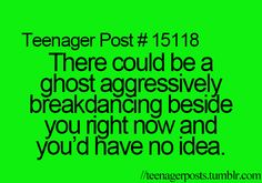 It's creepy when you think about it really!