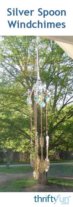 You can use old silver spoons from yard sales and thrift shops to make a windchimes with a beautiful sound.