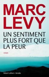 Un sentiment plus fort que la peur par Marc Levy