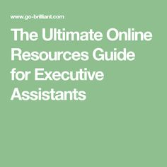 The Ultimate Online Resources Guide for Executive Assistants