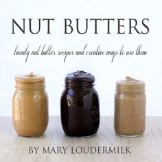 Nut Butters Cookbook - twenty nut butter recipes and creative ways to use them!