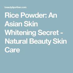 Rice Powder: An Asian Skin Whitening Secret - Natural Beauty Skin Care