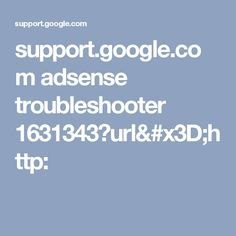support.google.com adsense troubleshooter 1631343?url=http: