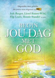 """BEGIN JOU DAG MET GOD HB deur ISAK BURGER/ANDER. Pre-order Beskikbaar by Faith4U Boek- en Geskenkwinkel, Secunda, email """"faith4u@kruik.co.za"""