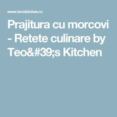 Prajitura cu morcovi - Retete culinare by Teo's Kitchen