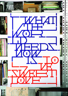 What the World Needs Now, poster submitted and designed by Yomar Augusto (2012) –Type OnlyUnit Editions