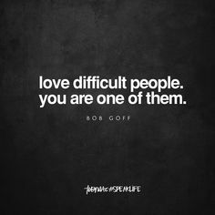 Love difficult people, you are one of them. Life Quotes Love, Great Quotes, Quotes To Live By, Me Quotes, Inspirational Quotes, Motivational, Queen Quotes, Cool Words, Wise Words