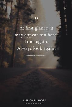 """At first glance, it may appear too hard. Look again. Always look again."" Maryanne Rodmacher / 17 Empowering Quotes to Help You Make a Fresh Start Count #wecandohardthings #lifewithintention #inspiringquotes"