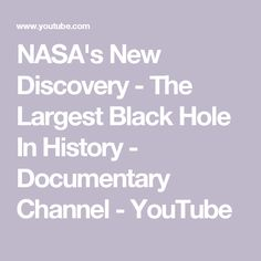 NASA's New Discovery - The Largest Black Hole In History - Documentary Channel - YouTube