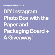 DIY Instagram Photo Box with the Paper and Packaging Board + A Giveaway!