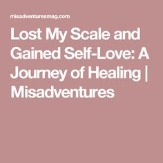 Lost My Scale and Gained Self-Love: A Journey of Healing | Misadventures