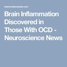 Brain Inflammation Discovered in Those With OCD - Neuroscience News
