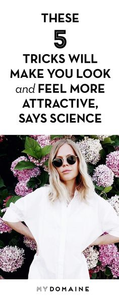 These 5 Tricks Will Make You Look and Feel More Attractive, Says Science