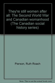 They're Still Women After All (Oxford) (The Canadian social history series) by Pierson http://www.amazon.com/dp/0771069588/ref=cm_sw_r_pi_dp_a3YNtb0ARDR0SWMH