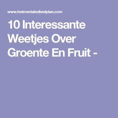10 Interessante Weetjes Over Groente En Fruit -
