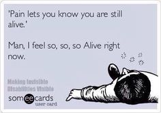 chronic illness mem: pain lets you know you are still alive. man i feel so, so, so alive right now