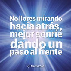 """""""No #Llores mirando hacia atrás, mejor #Sonrie dando un paso al frente"""". @candidman #Frases #Motivacionales"""