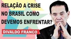 Relação Ao Futuro Crise Do Brasil 2017, Como Devemos Enfrentar? Divaldo ...