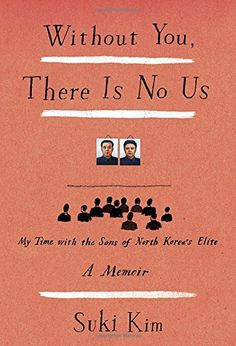 Without You, There Is No Us: My Time with the Sons of North Korea's Elite by Suki Kim. New October 2014 and getting fabulous press!