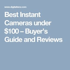 Best Instant Cameras under $100 – Buyer's Guide and Reviews