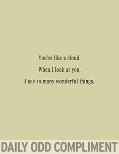 @brittany just made my day! And I adore clouds! And I love the daily odd compliments!