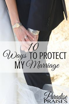 10 Ways to protect my marriage. Marriage encouragement from ParadisePraises.com