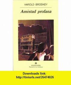 Amistad Profana (Spanish Edition) (9788433908261) Harold Brodkey , ISBN-10: 843390826X  , ISBN-13: 978-8433908261 ,  , tutorials , pdf , ebook , torrent , downloads , rapidshare , filesonic , hotfile , megaupload , fileserve