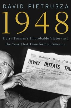 """""""1948: Harry Truman's Improbable Victory and the Year that Transformed America"""" by David Pietrusza. Published by Union Square Press, 2011."""
