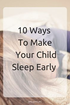 Tucking in my first born toddler was always a challenging task; she simply refused to go to bed. Children need an average of 10 to 11 hours of sleep in their first 9 years. By the time I had three children, I had learned a few simple solutions to make kids sleep early.