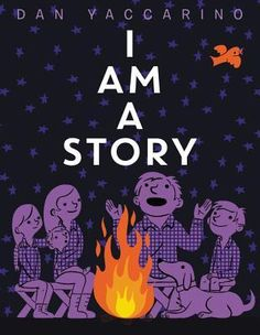 I Am a Story by Dan Yaccarino — Reviews, Discussion, Bookclubs, Lists