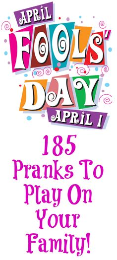 185 Easy April Fool's Jokes And Pranks To Play On Your Family: The Ultimate List