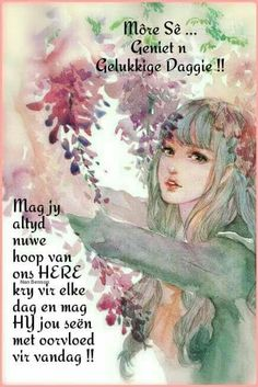 Good Morning Wishes, Good Morning Quotes, Lekker Dag, Evening Greetings, Goeie Nag, Goeie More, Afrikaans Quotes, Special Quotes, Birthday Wishes