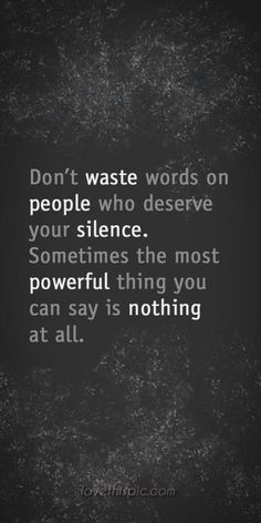 Don't Waste Words * Your Daily Brain Vitamin v5.1.15   You know who those people are. We all have at least one in our life somewhere. Save your breath and energy for others. Silence is powerful.   motivational   inspirational   life   love   quotes   words of wisdom   quote of the day   advice  