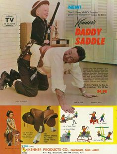 The Daddy Saddle, 1965  This is an actual product sold by Kenner. I'm not usually one to post ads like these but every now and then I feel like I have to share one! Thoughts anyone?
