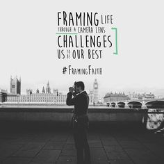 Framing life through a camera lens truly challenges us to bring out the best we can. #FramingFaith