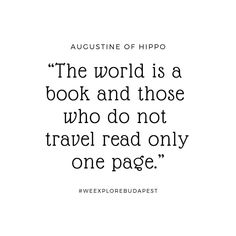 Travel quote #14 Augustine Of Hippo, First Page, Travel Quotes, Budapest, Explore, Reading, Books, Instagram, Libros