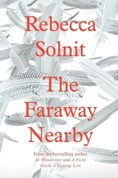 The Faraway Nearby by Rebecca Solnit | 13 Works Of Nonfiction And Memoir That We Loved In 2013