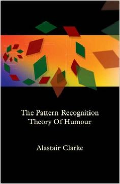 PATTERN RECOGNITION THEORY OF HUMOUR (FIRST EDITION) (ALASTAIR CLARKE)