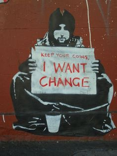 Google Image Result for http://upload.wikimedia.org/wikipedia/commons/9/9f/I_Want_Change_Meek_street_art.jpg