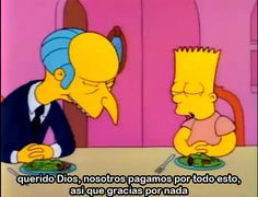 """God, we paid for all this ourselves, so thanks for nothing"" — Bart Simpson saying grace, The Simpsons The Simpsons, Simpsons Quotes, Simpsons Funny, Cartoon Quotes, Bart Simpson, Peep Show, Thanks For Nothing, Simpson Tumblr, Saying Grace"