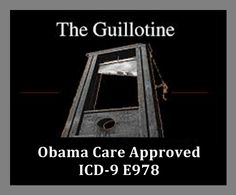 """Obama Care Billing Code ICD-9 E978:   ICD 9 E 978 """"Legal Execution All executions performed at the behest of the judiciary or ruling authority [whether permanent or temporary] as: asphyxiation by gas beheading, decapitation (by guillotine) capital punishment electrocution hanging poisoning shooting other specified means INJURY UNDETERMINED WHETHER ACCIDENTALLY OR PURPOSELY INFLICTED"""