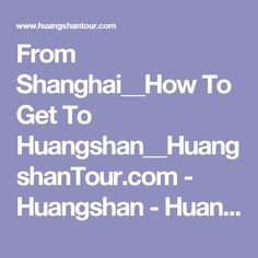 From Shanghai__How To Get To Huangshan__HuangshanTour.com - Huangshan - Huangshan Tour - Huangshan Guide - China Tour - China Travel Guide