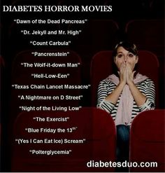 Diabetes horror movies-oh my gosh, I laughed too hard at this :)