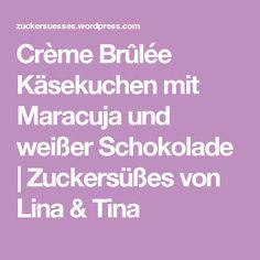 Crème Brûlée Käsekuchen mit Maracuja und weißer Schokolade   Zuckersüßes von Lina & Tina