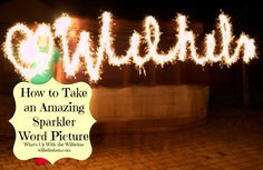 How to Take a Sparkler Word Picture - What's Up With the Wilhelms