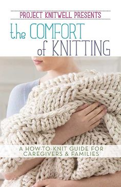 Project Knitwell Presents The Comfort of Knitting - News flash: Knitting is good for your health! Read all about it in Project Knitwell Presents The Comfort of Knitting, a Leisure Arts' publication produced by Lion Brand® Yarn Company. This unique how-to-knit book focuses on helping families and caregivers alleviate stresses such as anxiety, sadness, and fatigue. Lion Brand is donating all its proceeds from the book to Project Knitwell, a nonprofit organization that aims to bring the joy of…