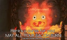 Oh, Calcifer! :)  ~Howl's Moving Castle