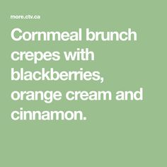 Cornmeal brunch crepes with blackberries, orange cream and cinnamon. Mary's Kitchen, Yellow Cornmeal, Gram Flour, The Breakfast Club, Blackberries, Serving Platters, Crepes, Cinnamon, Brunch
