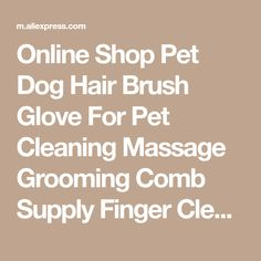 Online Shop Pet Dog Hair Brush Glove For Pet Cleaning Massage Grooming Comb Supply Finger Cleaning Cat Grooming Glove For Animal 40F2 | Aliexpress Mobile